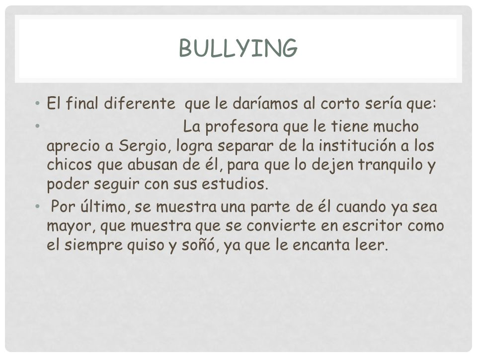 Bullying El final diferente que le daríamos al corto sería que: