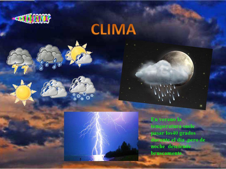 CLIMA En verano la temperatura suele pasar los40 grados durante el dia ,pero de noche desciende bruscamente.