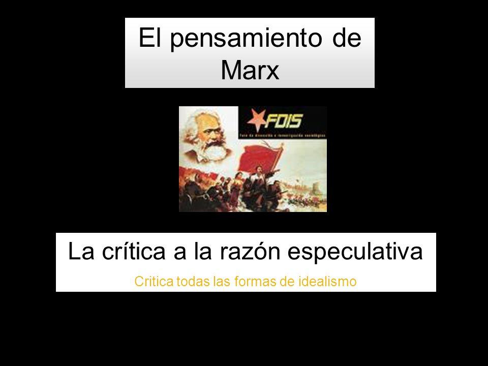 El pensamiento de Marx La crítica a la razón especulativa
