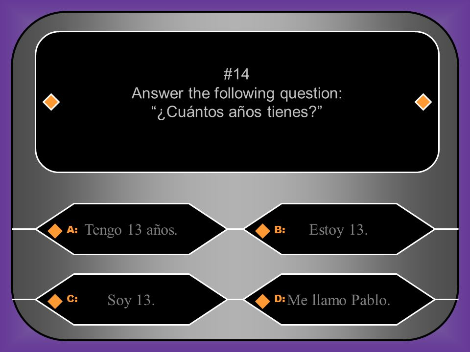 Answer the following question: ¿Cuántos años tienes