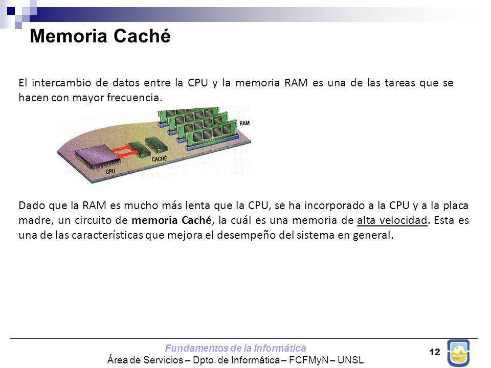 Memoria Caché El intercambio de datos entre la CPU y la memoria RAM es una de las tareas que se hacen con mayor frecuencia.