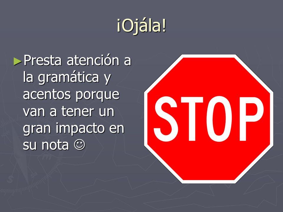 ¡Ojála! Presta atención a la gramática y acentos porque van a tener un gran impacto en su nota 
