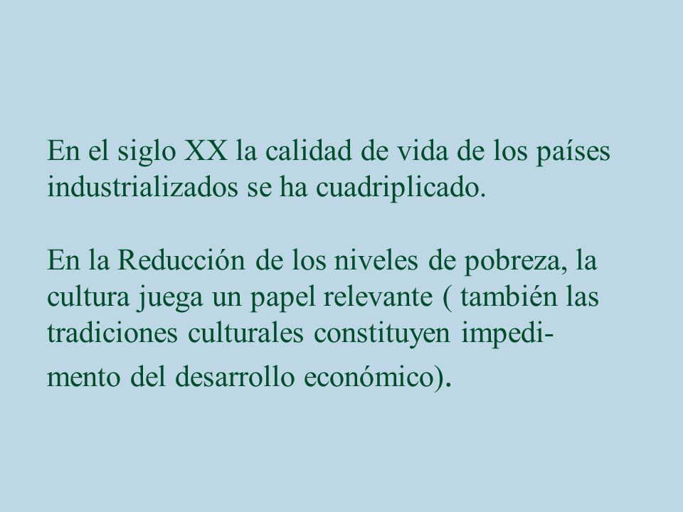 En el siglo XX la calidad de vida de los países industrializados se ha cuadriplicado.