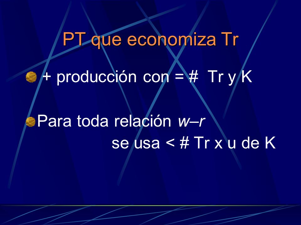 + producción con = # Tr y K