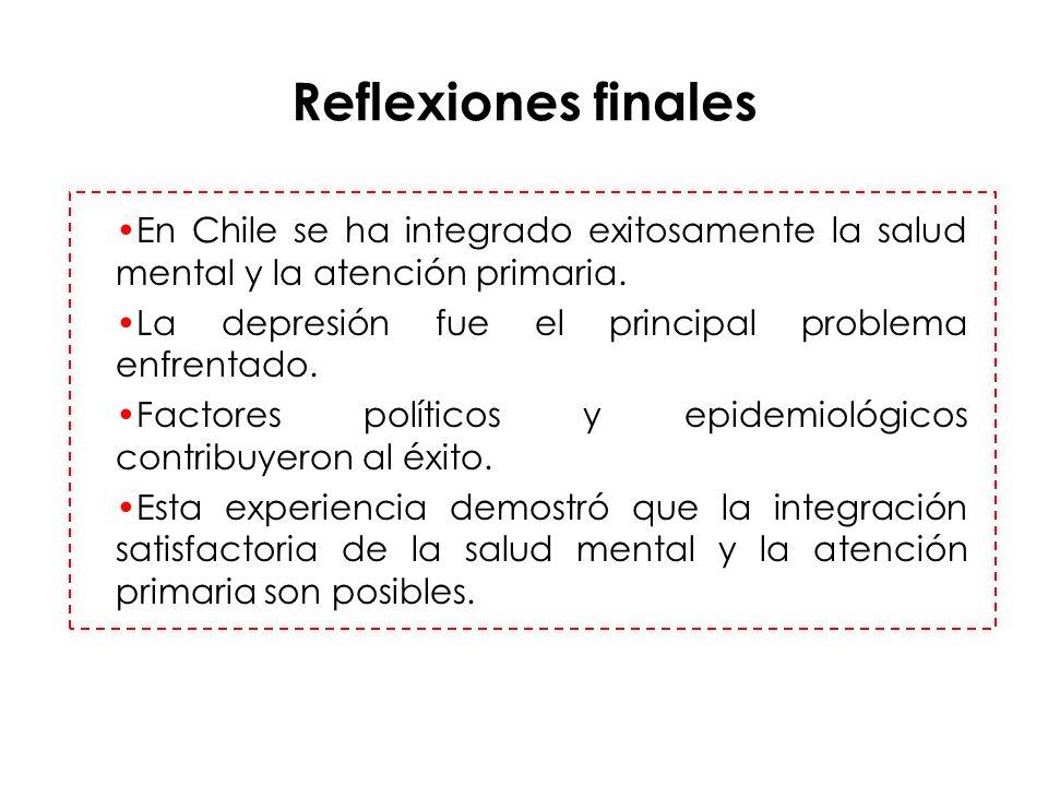 Reflexiones finales En Chile se ha integrado exitosamente la salud mental y la atención primaria. La depresión fue el principal problema enfrentado.