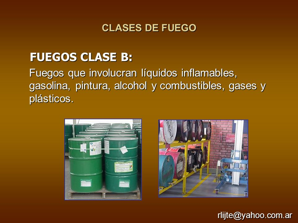 CLASES DE FUEGO FUEGOS CLASE B: Fuegos que involucran líquidos inflamables, gasolina, pintura, alcohol y combustibles, gases y plásticos.