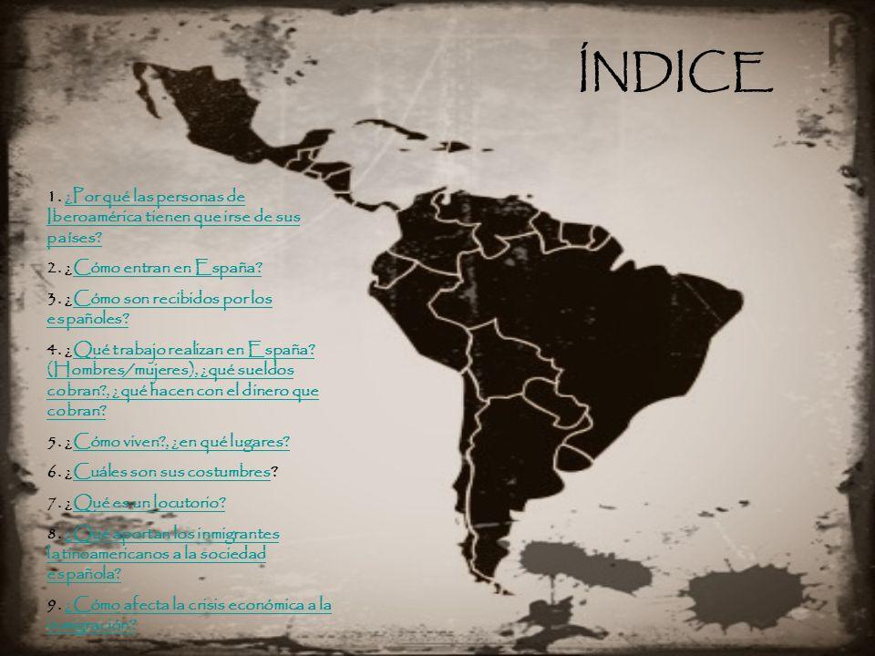ÍNDICE 1. ¿Por qué las personas de Iberoamérica tienen que irse de sus países 2. ¿Cómo entran en España