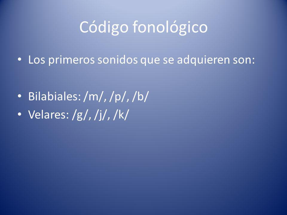 Código fonológico Los primeros sonidos que se adquieren son: