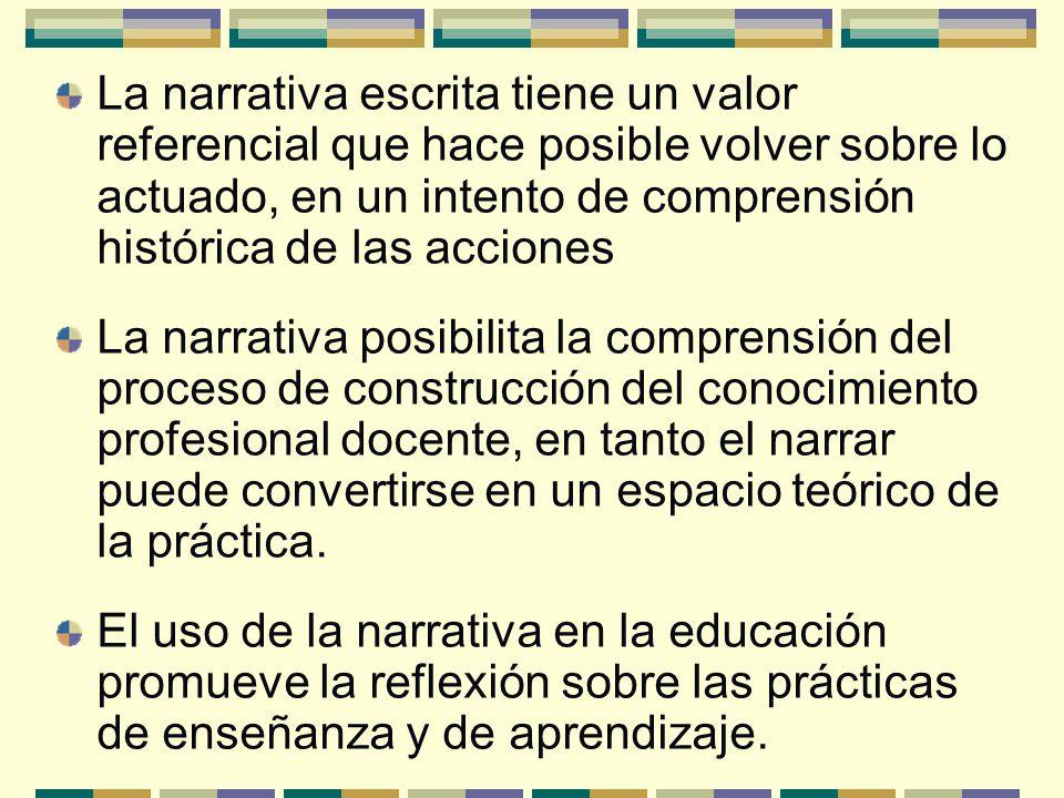 La narrativa escrita tiene un valor referencial que hace posible volver sobre lo actuado, en un intento de comprensión histórica de las acciones