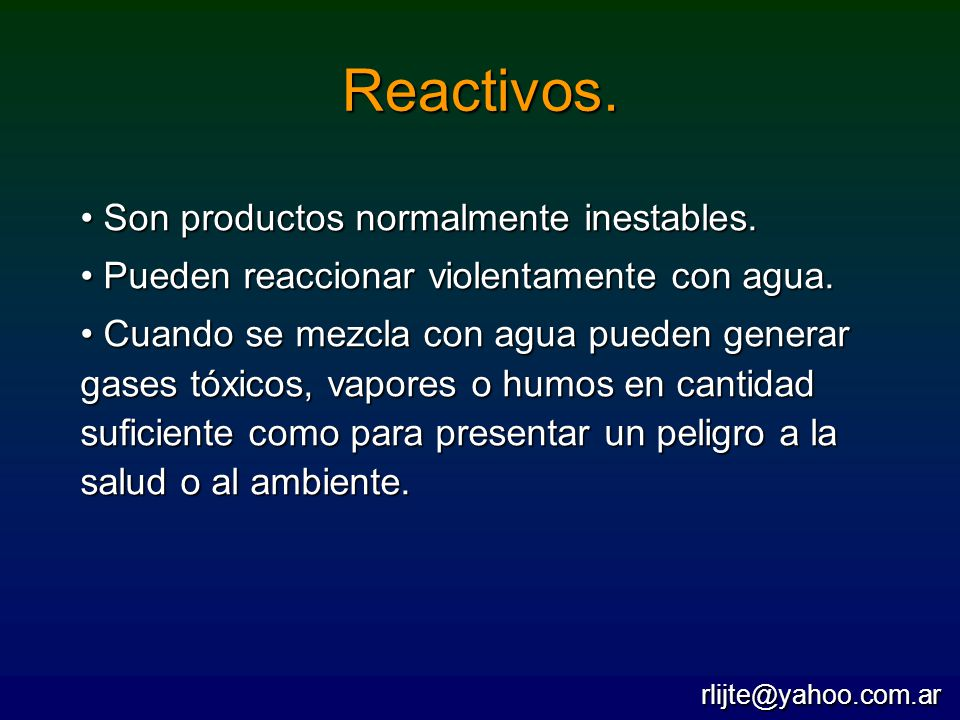 Reactivos. Son productos normalmente inestables.