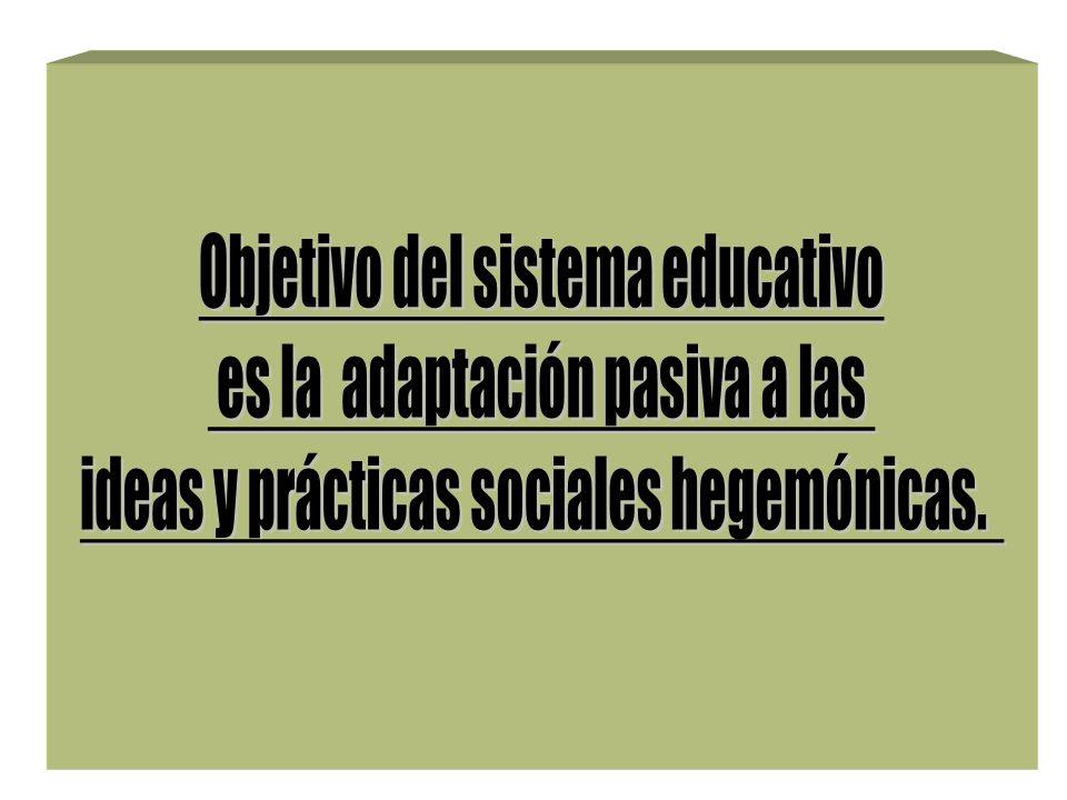 Objetivo del sistema educativo es la adaptación pasiva a las