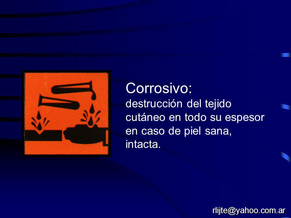 Corrosivo: destrucción del tejido cutáneo en todo su espesor en caso de piel sana, intacta.