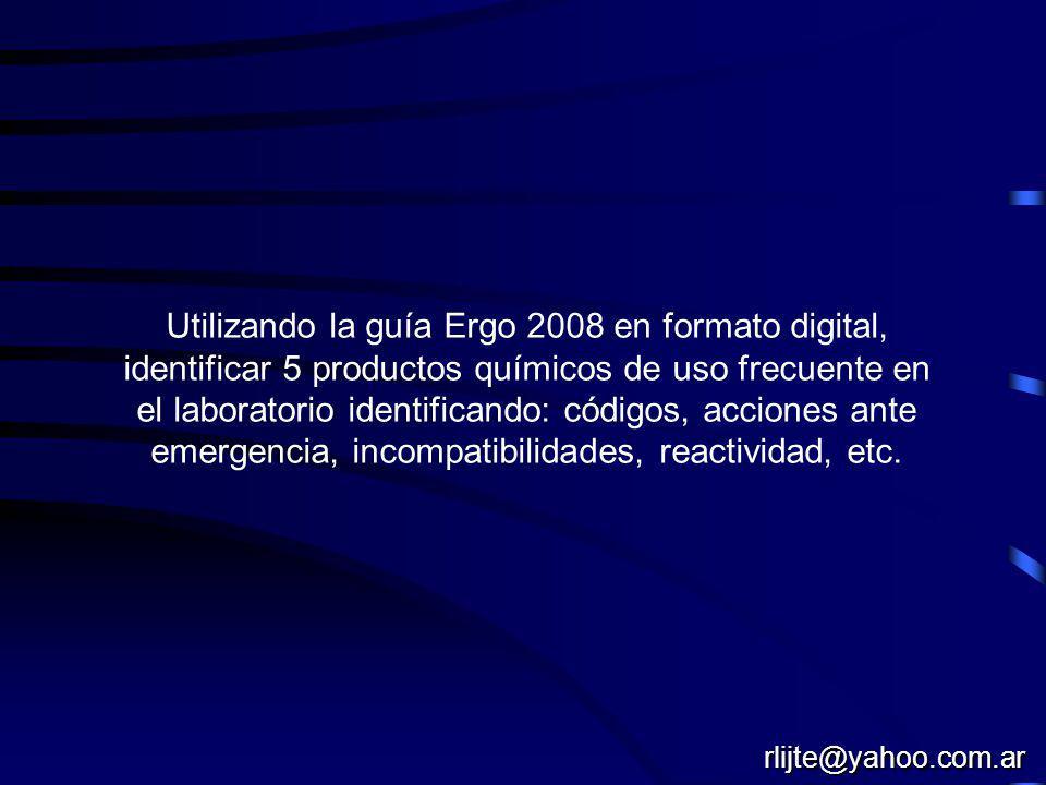 Utilizando la guía Ergo 2008 en formato digital, identificar 5 productos químicos de uso frecuente en el laboratorio identificando: códigos, acciones ante emergencia, incompatibilidades, reactividad, etc.