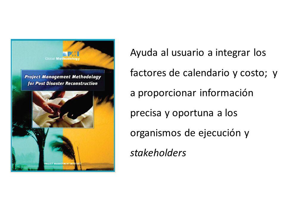 Ayuda al usuario a integrar los factores de calendario y costo; y a proporcionar información precisa y oportuna a los organismos de ejecución y stakeholders