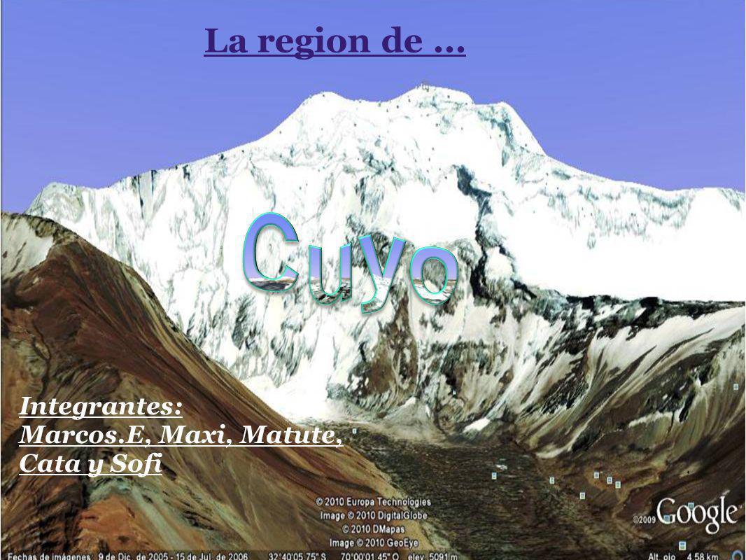 La region de ... Cuyo Integrantes: Marcos.E, Maxi, Matute, Cata y Sofi