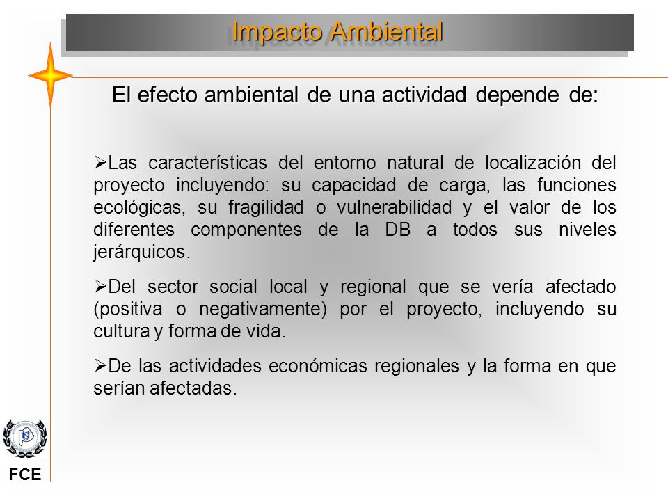El efecto ambiental de una actividad depende de: