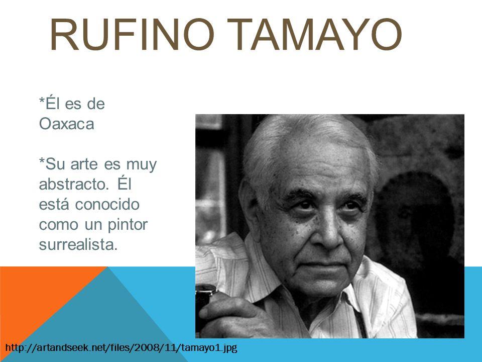 RUFINO TAMAYO *Él es de Oaxaca
