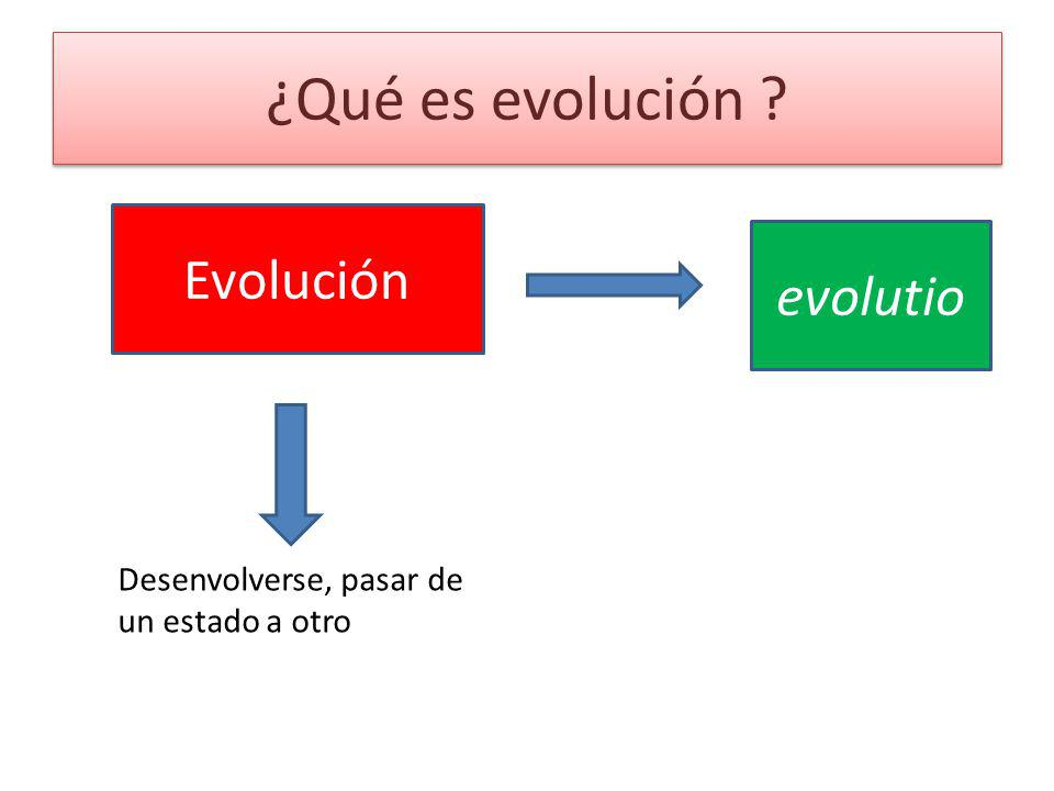 ¿Qué es evolución Evolución evolutio