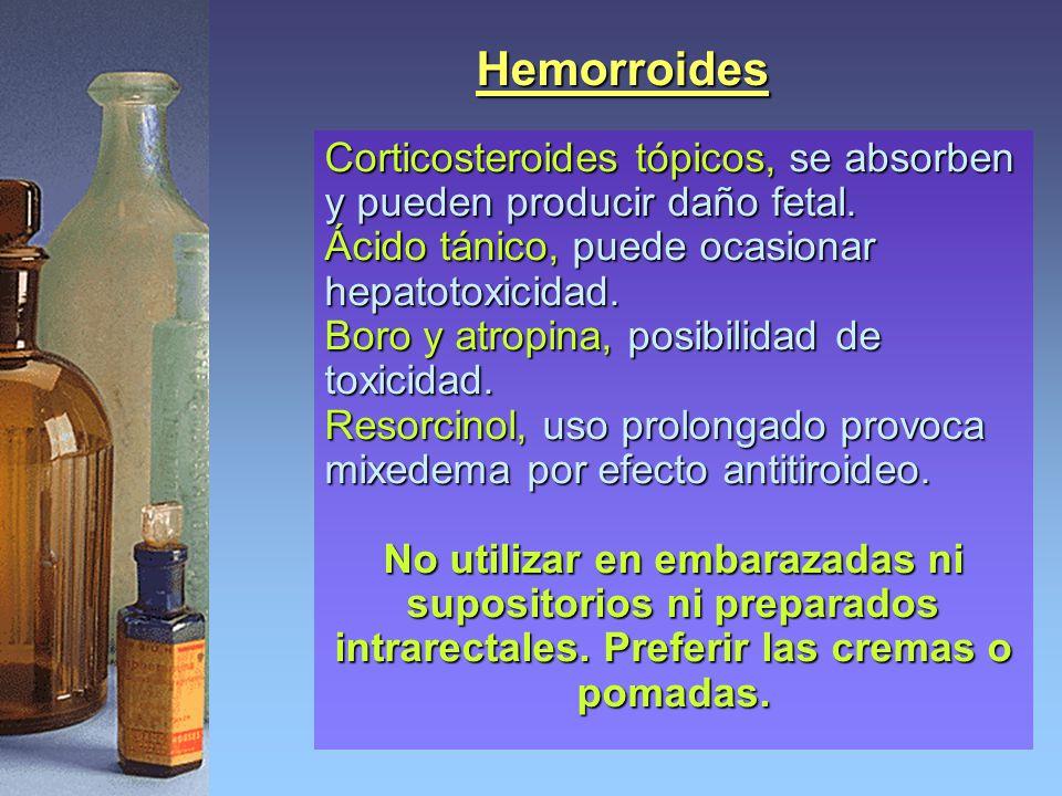 Hemorroides Corticosteroides tópicos, se absorben y pueden producir daño fetal. Ácido tánico, puede ocasionar hepatotoxicidad.