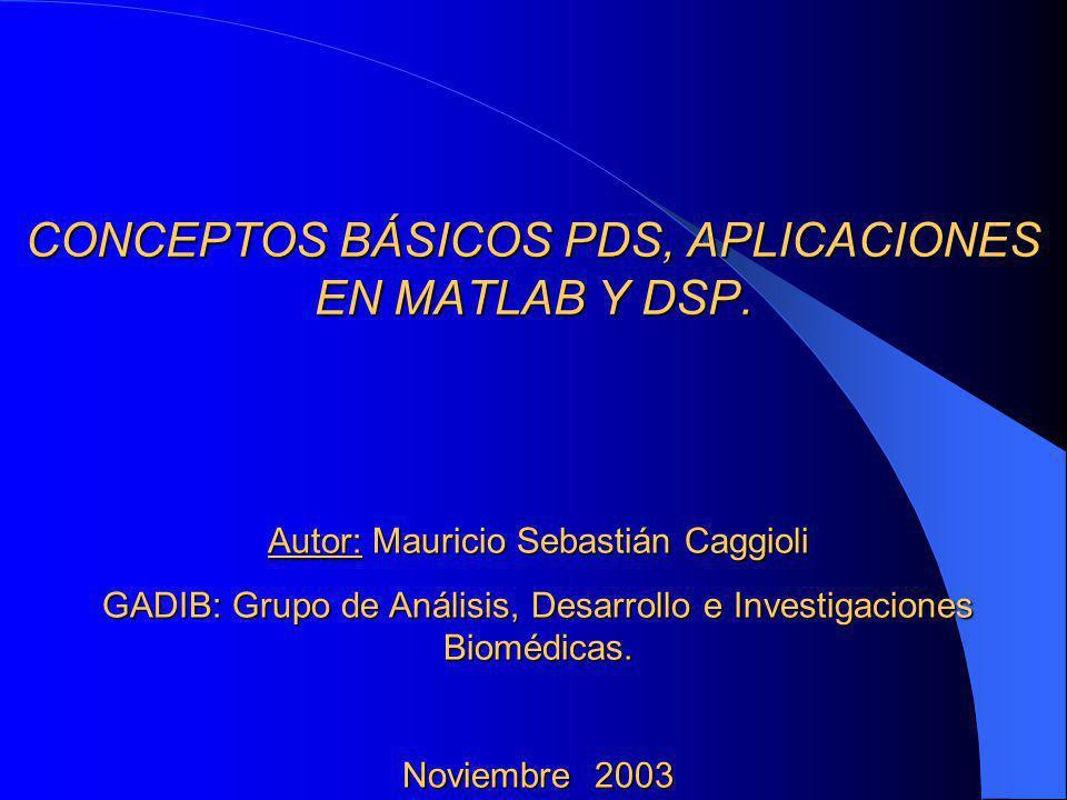 CONCEPTOS BÁSICOS PDS, APLICACIONES EN MATLAB Y DSP.