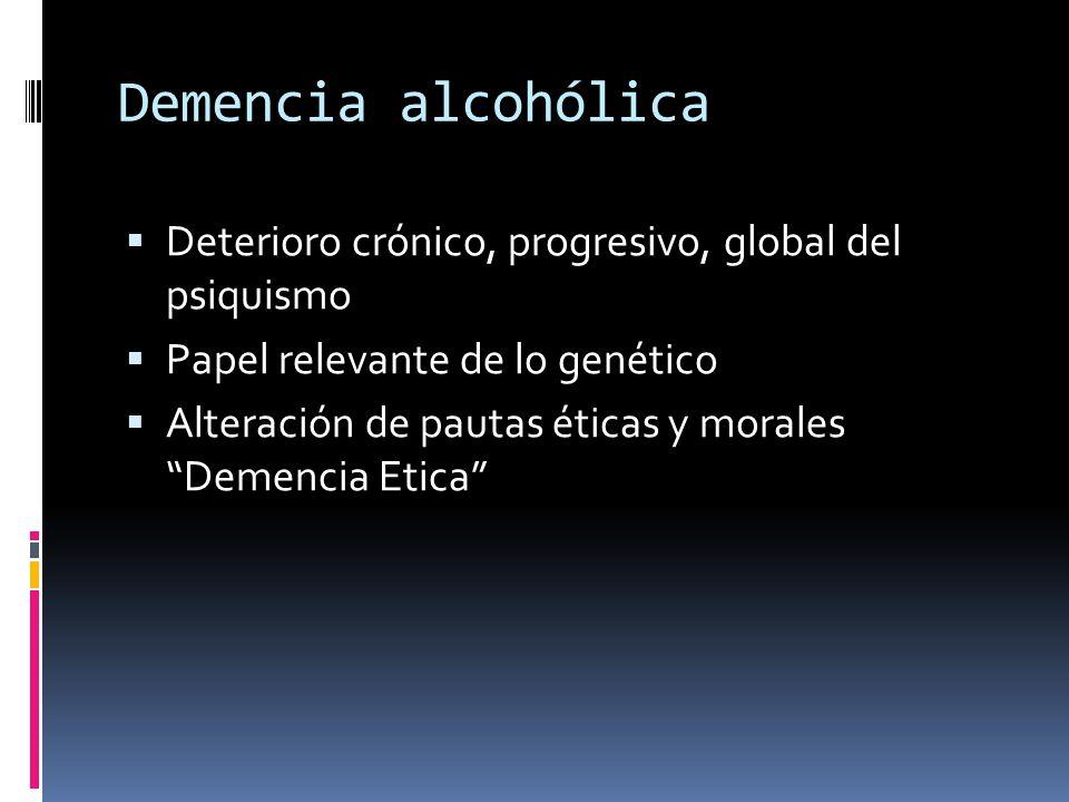 Demencia alcohólica Deterioro crónico, progresivo, global del psiquismo. Papel relevante de lo genético.