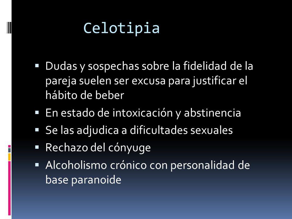 Celotipia Dudas y sospechas sobre la fidelidad de la pareja suelen ser excusa para justificar el hábito de beber.