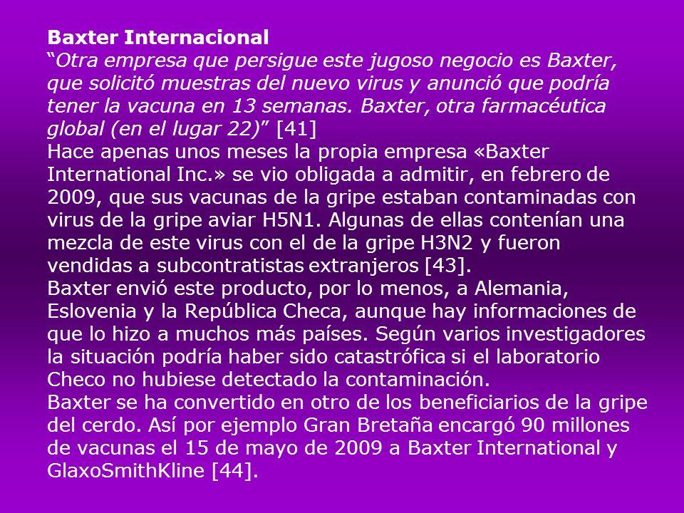 Baxter Internacional Otra empresa que persigue este jugoso negocio es Baxter, que solicitó muestras del nuevo virus y anunció que podría tener la vacuna en 13 semanas.