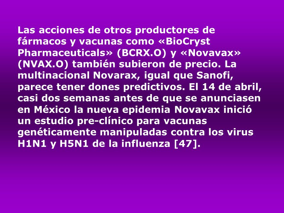 Las acciones de otros productores de fármacos y vacunas como «BioCryst Pharmaceuticals» (BCRX.O) y «Novavax» (NVAX.O) también subieron de precio.