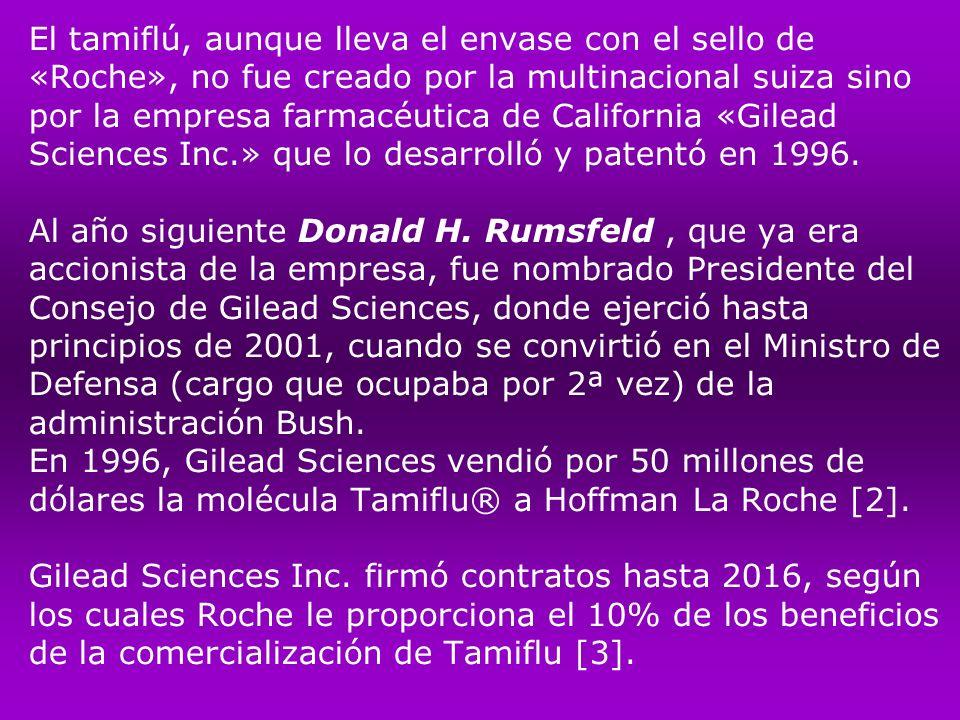 El tamiflú, aunque lleva el envase con el sello de «Roche», no fue creado por la multinacional suiza sino por la empresa farmacéutica de California «Gilead Sciences Inc.» que lo desarrolló y patentó en 1996.