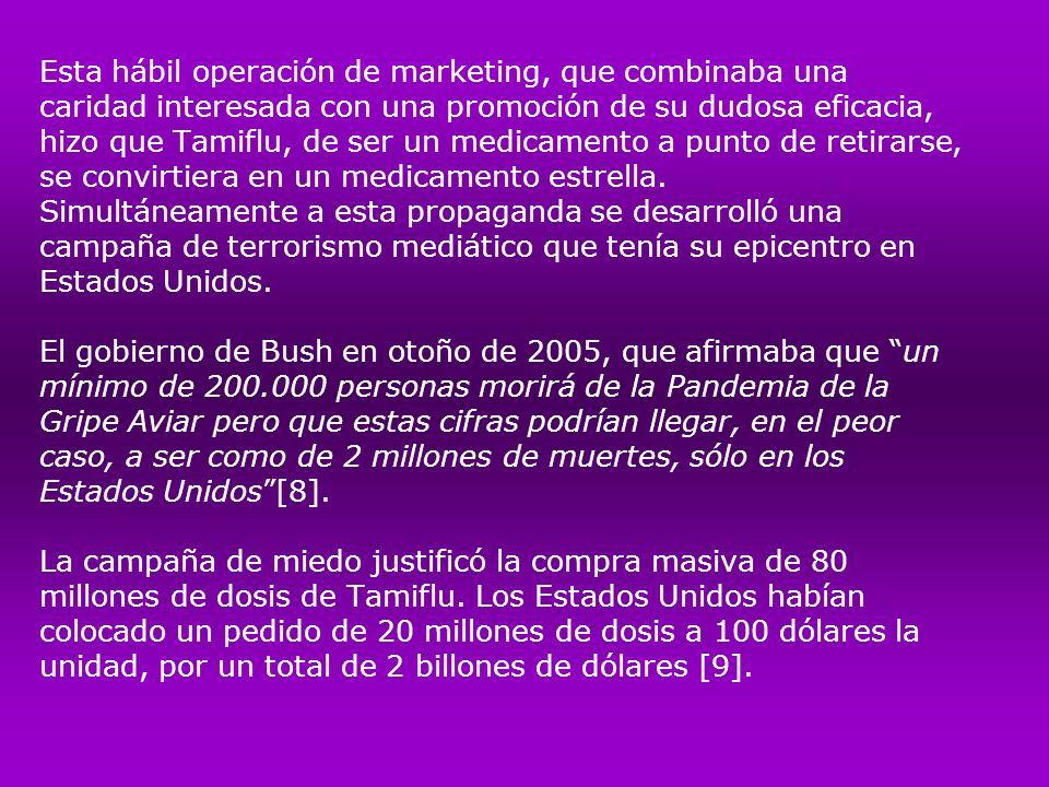 Esta hábil operación de marketing, que combinaba una caridad interesada con una promoción de su dudosa eficacia, hizo que Tamiflu, de ser un medicamento a punto de retirarse, se convirtiera en un medicamento estrella.