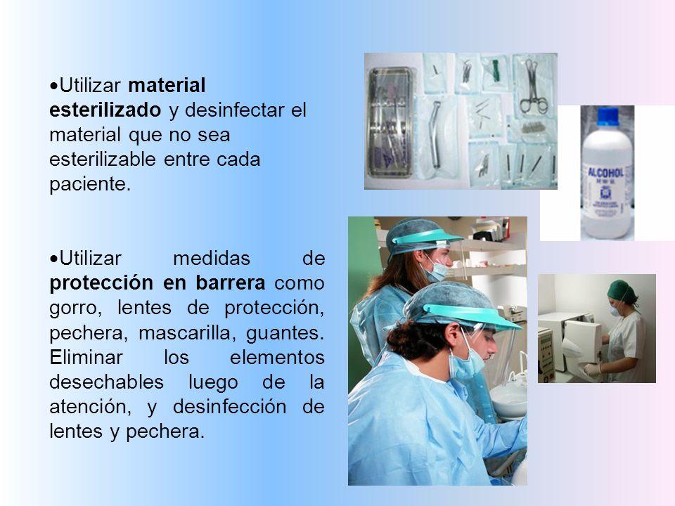 Utilizar material esterilizado y desinfectar el material que no sea esterilizable entre cada paciente.