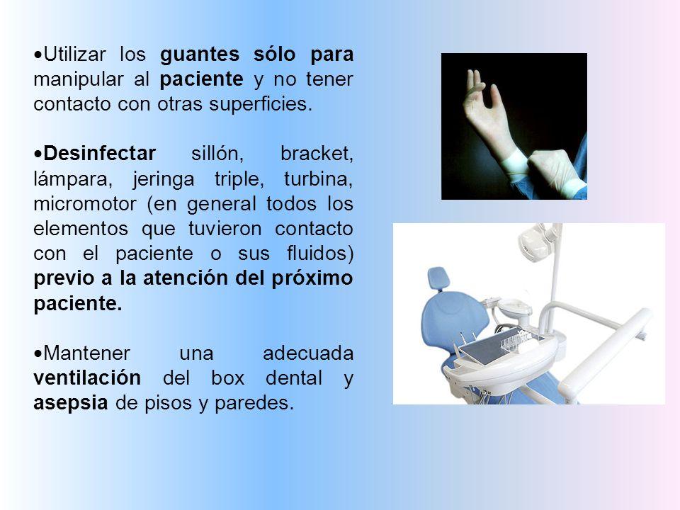 Utilizar los guantes sólo para manipular al paciente y no tener contacto con otras superficies.