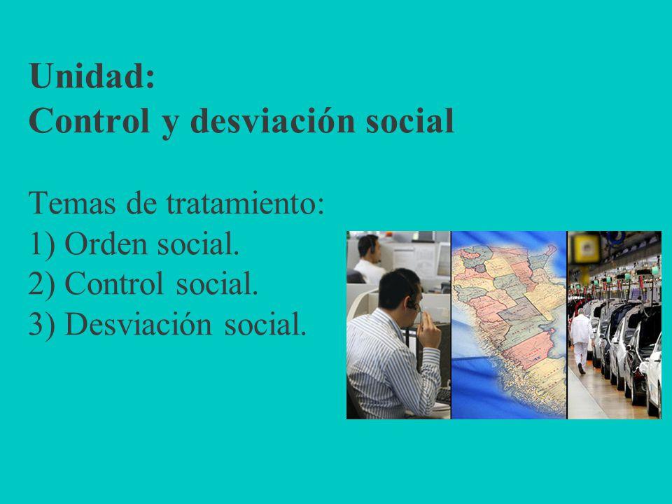 Unidad: Control y desviación social Temas de tratamiento: 1) Orden social.
