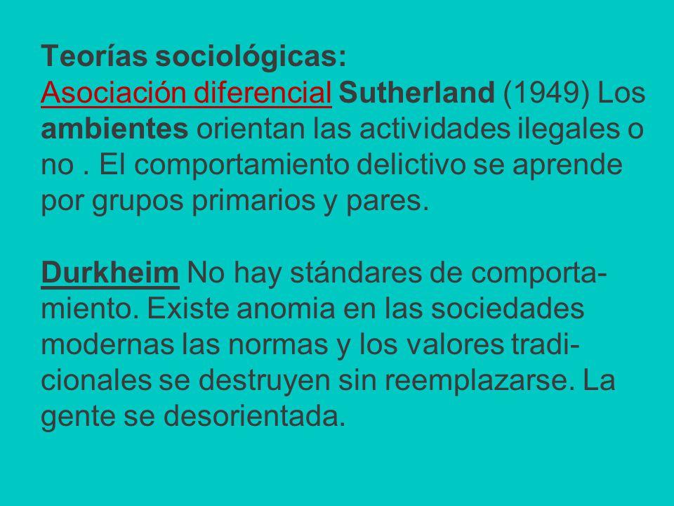 Teorías sociológicas: Asociación diferencial Sutherland (1949) Los ambientes orientan las actividades ilegales o no .