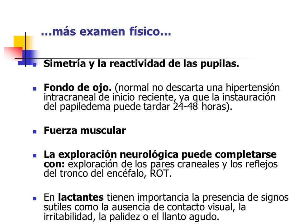 …más examen físico… Simetría y la reactividad de las pupilas.