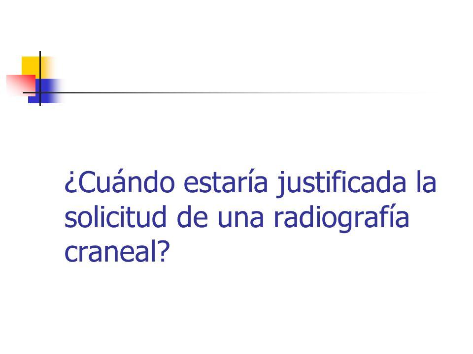 ¿Cuándo estaría justificada la solicitud de una radiografía craneal