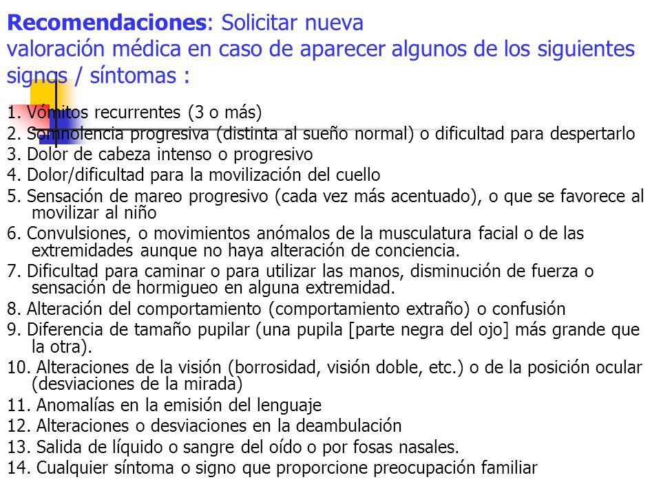 Recomendaciones: Solicitar nueva valoración médica en caso de aparecer algunos de los siguientes signos / síntomas :