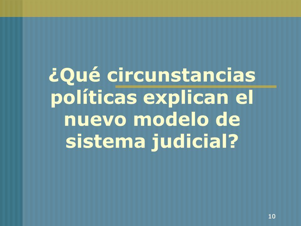 ¿Qué circunstancias políticas explican el nuevo modelo de sistema judicial