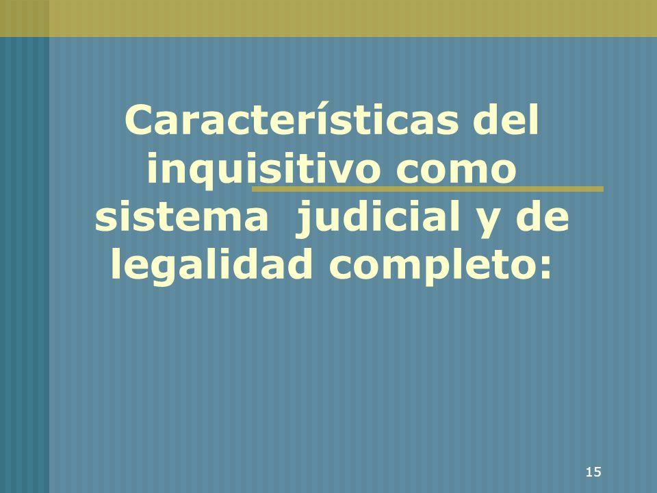 Características del inquisitivo como sistema judicial y de legalidad completo: