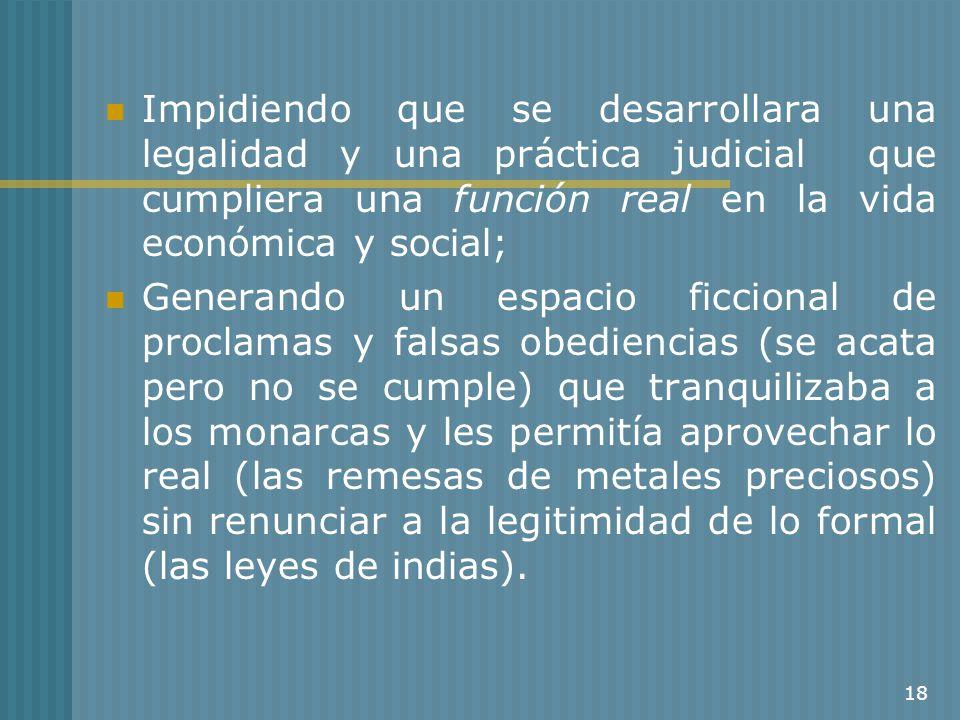 Impidiendo que se desarrollara una legalidad y una práctica judicial que cumpliera una función real en la vida económica y social;