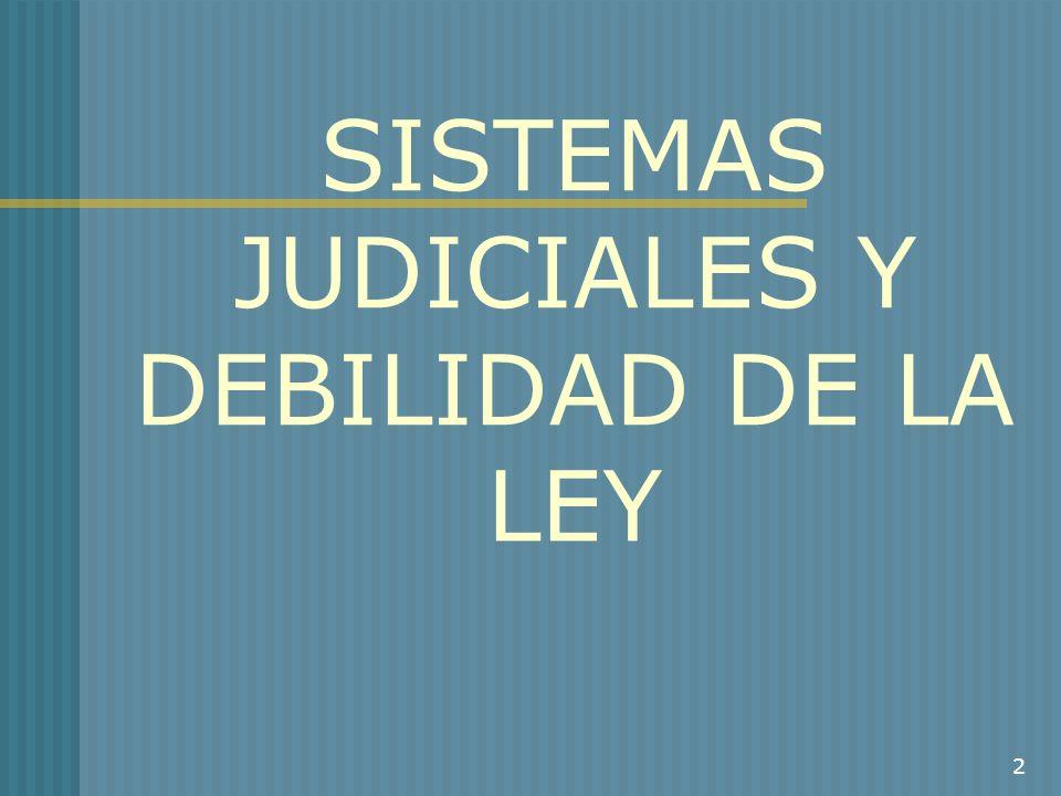 SISTEMAS JUDICIALES Y DEBILIDAD DE LA LEY