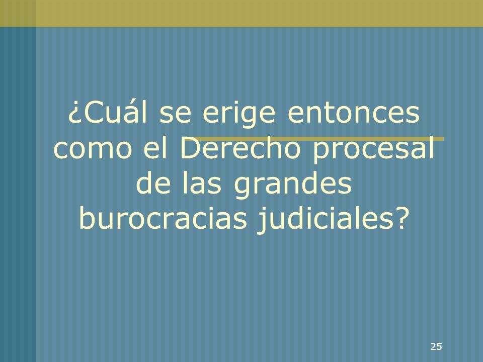 ¿Cuál se erige entonces como el Derecho procesal de las grandes burocracias judiciales