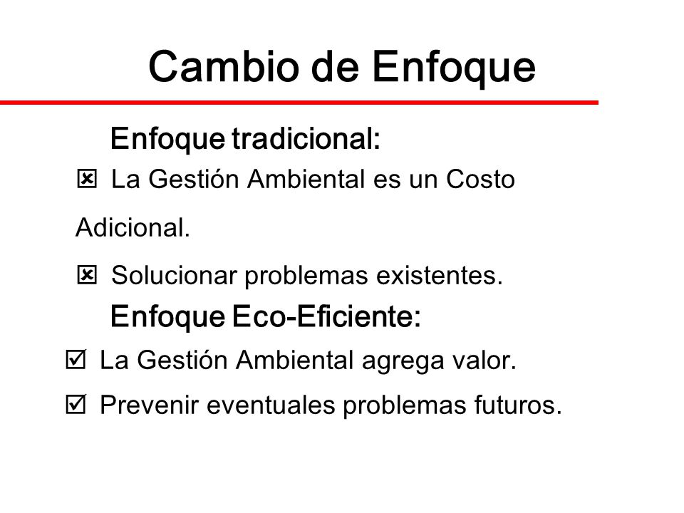 Cambio de Enfoque Enfoque tradicional: Enfoque Eco-Eficiente: