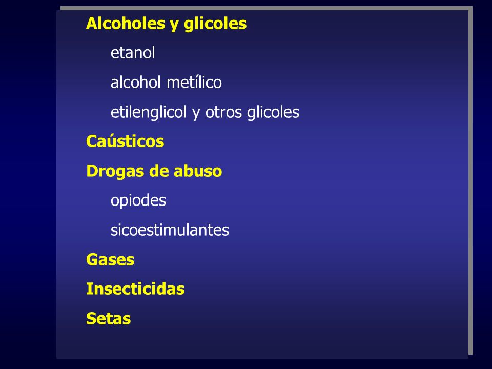 Alcoholes y glicolesetanol. alcohol metílico. etilenglicol y otros glicoles. Caústicos. Drogas de abuso.
