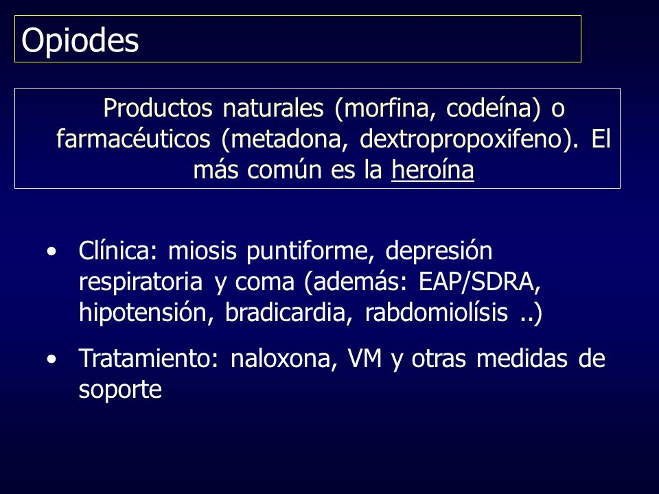 Opiodes Productos naturales (morfina, codeína) o farmacéuticos (metadona, dextropropoxifeno). El más común es la heroína.