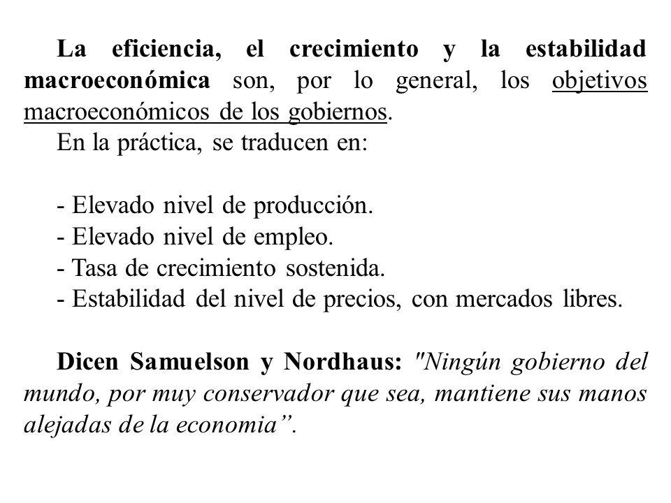 La eficiencia, el crecimiento y la estabilidad macroeconómica son, por lo general, los objetivos macroeconómicos de los gobiernos.