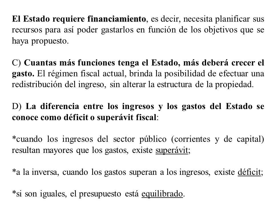 El Estado requiere financiamiento, es decir, necesita planificar sus recursos para así poder gastarlos en función de los objetivos que se haya propuesto.