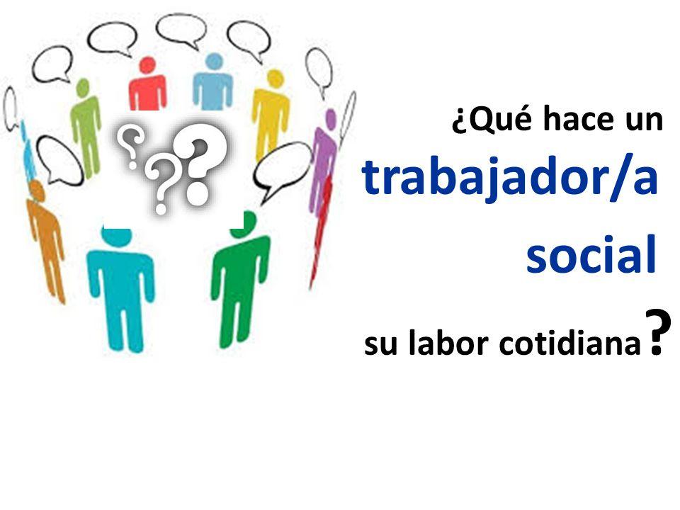 ¿Qué hace un trabajador/a social en su labor cotidiana