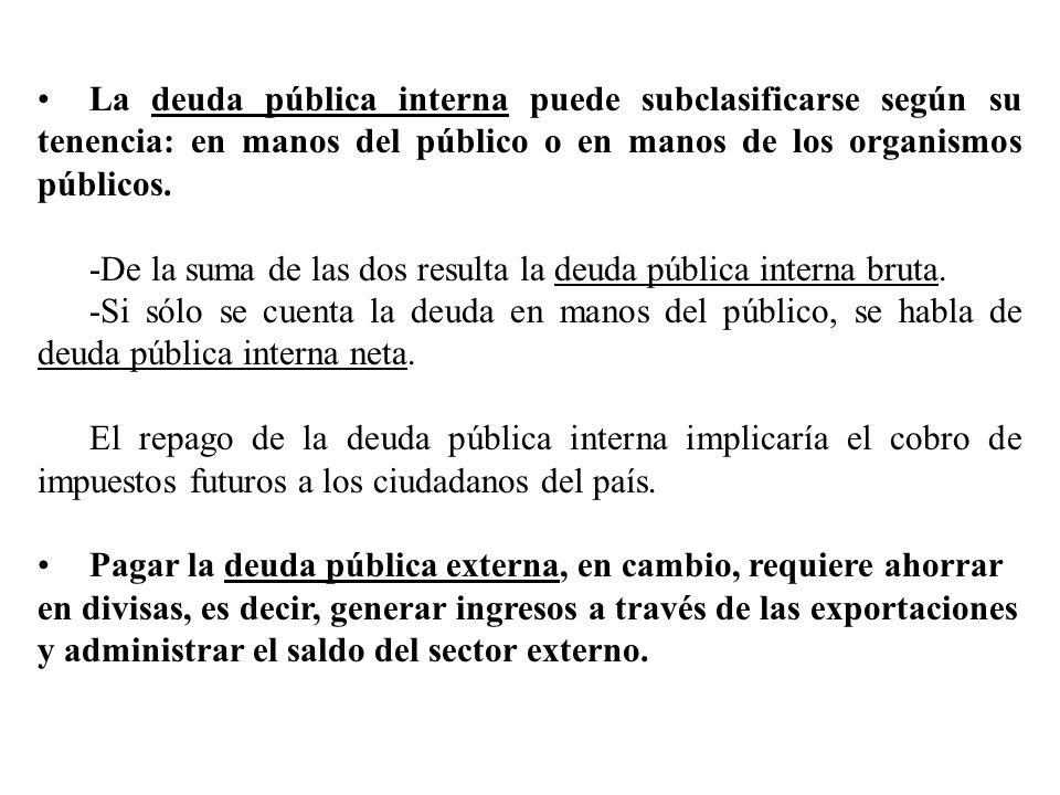 La deuda pública interna puede subclasificarse según su tenencia: en manos del público o en manos de los organismos públicos.
