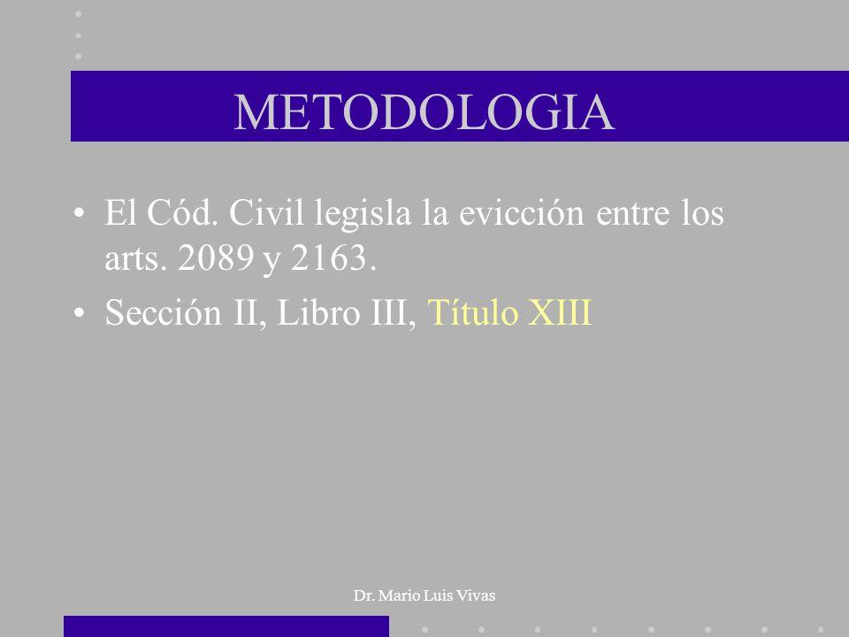 METODOLOGIA El Cód. Civil legisla la evicción entre los arts. 2089 y 2163. Sección II, Libro III, Título XIII.